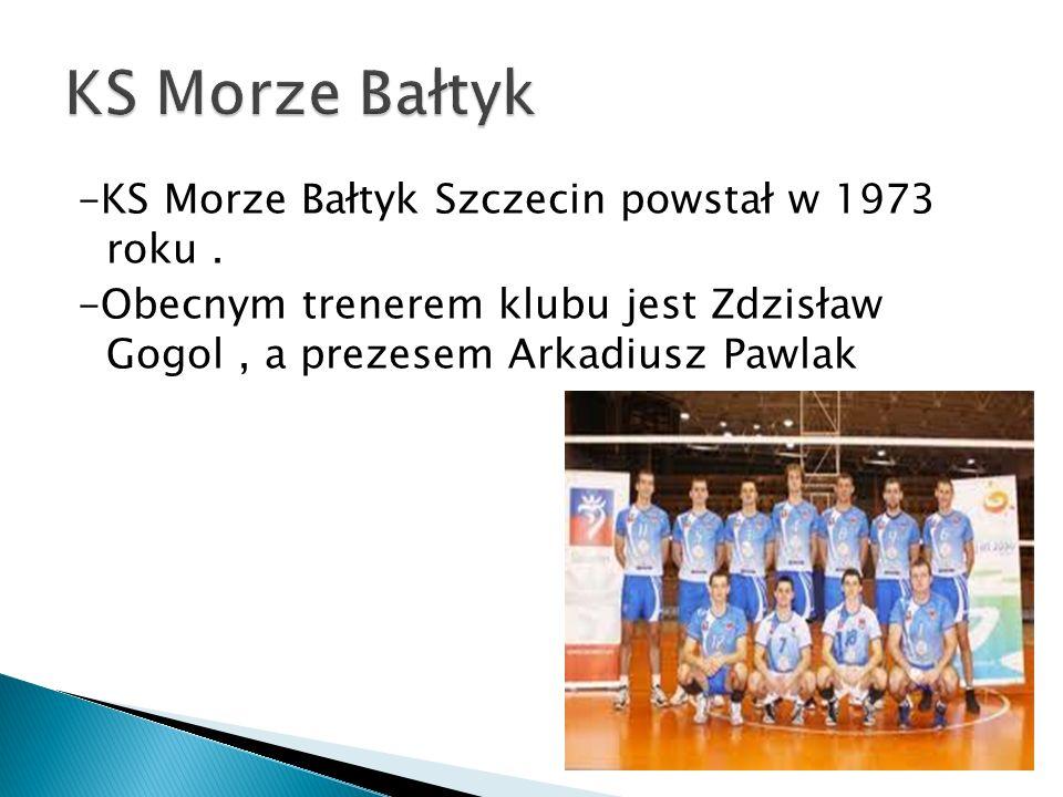 -KS Morze Bałtyk Szczecin powstał w 1973 roku. -Obecnym trenerem klubu jest Zdzisław Gogol, a prezesem Arkadiusz Pawlak