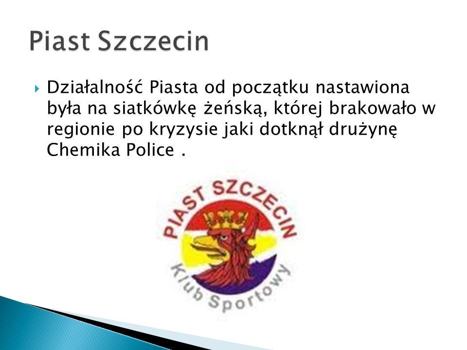 Działalność Piasta od początku nastawiona była na siatkówkę żeńską, której brakowało w regionie po kryzysie jaki dotknął drużynę Chemika Police.