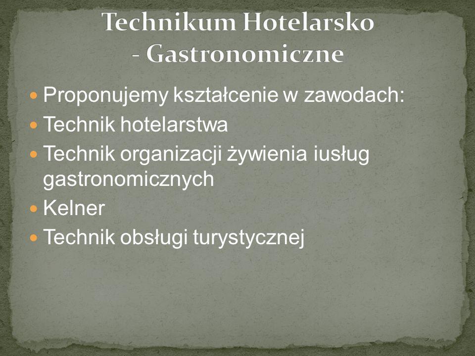 Proponujemy kształcenie w zawodach: Technik hotelarstwa Technik organizacji żywienia iusług gastronomicznych Kelner Technik obsługi turystycznej