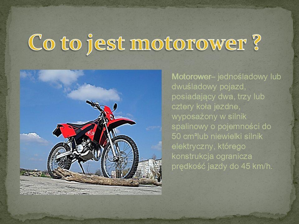 Motorower– jednośladowy lub dwuśladowy pojazd, posiadający dwa, trzy lub cztery koła jezdne, wyposażony w silnik spalinowy o pojemności do 50 cm³lub niewielki silnik elektryczny, którego konstrukcja ogranicza prędkość jazdy do 45 km/h.