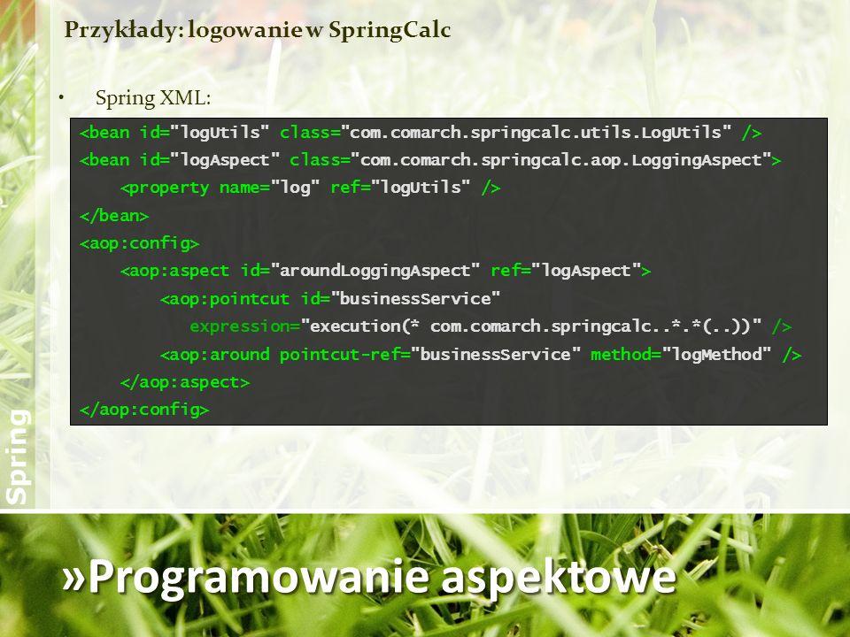 »Programowanie aspektowe Przykłady: logowanie w SpringCalc Spring XML: <aop:pointcut id=