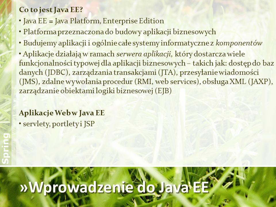 »Wprowadzenie do Java EE Co to jest Java EE? Java EE = Java Platform, Enterprise Edition Platforma przeznaczona do budowy aplikacji biznesowych Buduje
