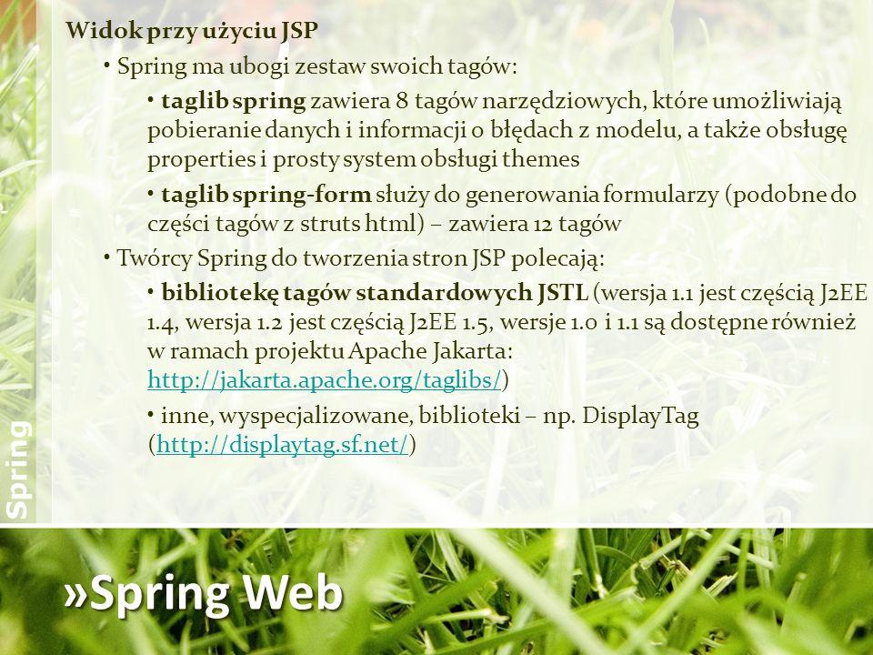 »Spring Web Widok przy użyciu JSP Spring ma ubogi zestaw swoich tagów: taglib spring zawiera 8 tagów narzędziowych, które umożliwiają pobieranie danyc