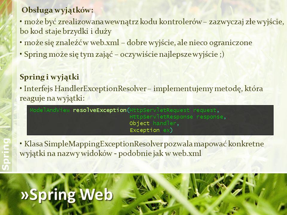 »Spring Web Obsługa wyjątków: może być zrealizowana wewnątrz kodu kontrolerów – zazwyczaj złe wyjście, bo kod staje brzydki i duży może się znaleźć w