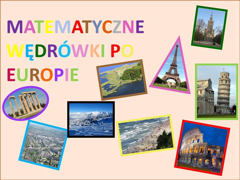MATEMATYCZNE W Ę DRÓWKI PO EUROPIE MATEMATYCZNEWĘDRÓWKI POEUROPIEMATEMATYCZNEWĘDRÓWKI POEUROPIE