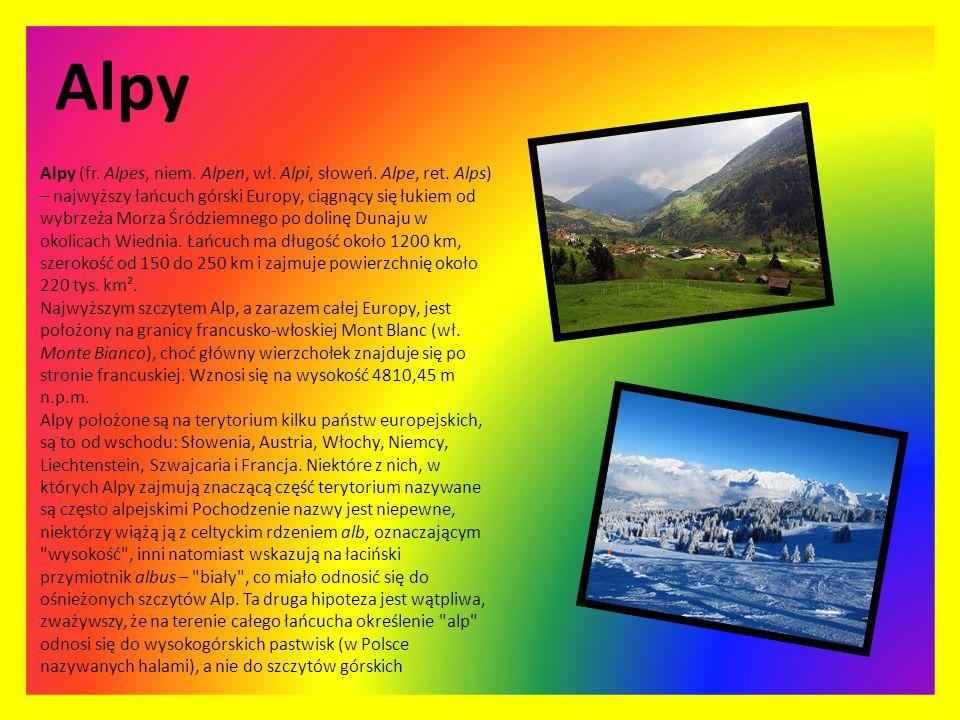 Alpy Alpy (fr. Alpes, niem. Alpen, wł. Alpi, słoweń. Alpe, ret. Alps) – najwyższy łańcuch górski Europy, ciągnący się łukiem od wybrzeża Morza Śródzie