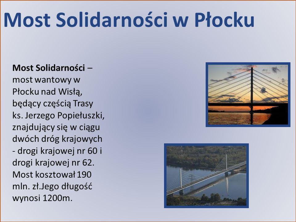Most Solidarności w Płocku Most Solidarności – most wantowy w Płocku nad Wisłą, będący częścią Trasy ks. Jerzego Popiełuszki, znajdujący się w ciągu d