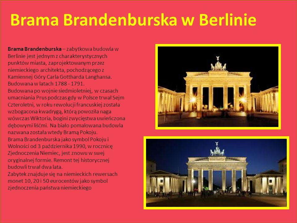 Brama Brandenburska w Berlinie Brama Brandenburska – zabytkowa budowla w Berlinie jest jednym z charakterystycznych punktów miasta, zaprojektowanym pr