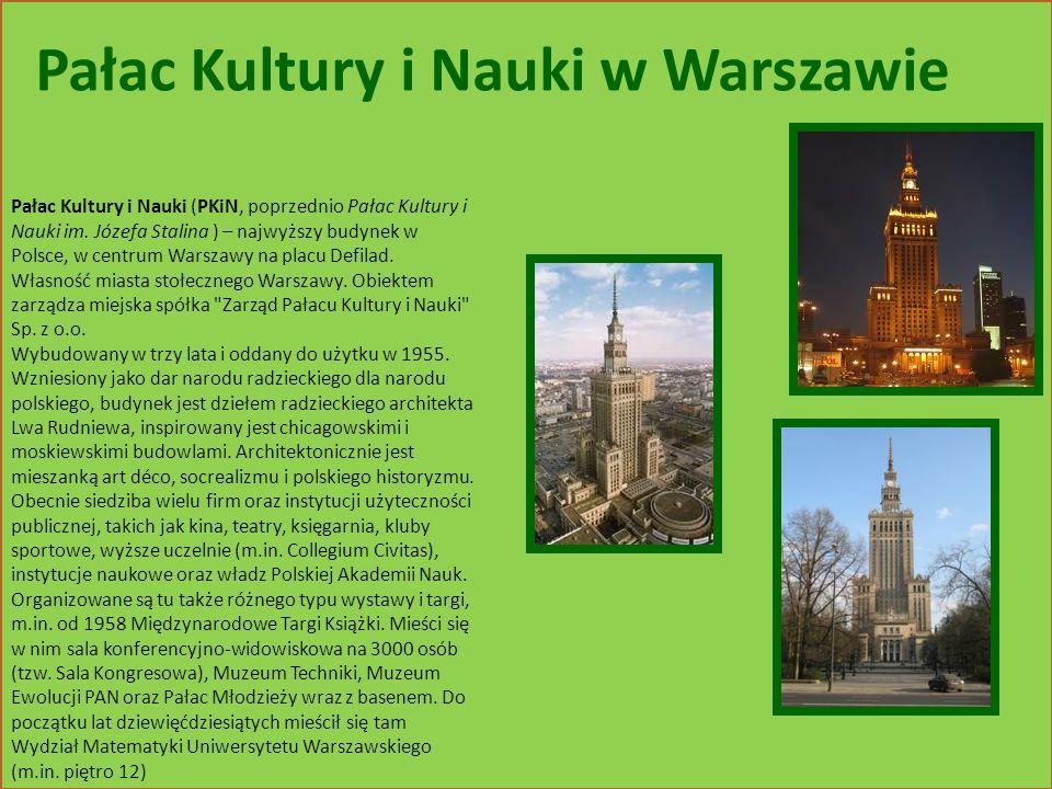 Pałac Kultury i Nauki (PKiN, poprzednio Pałac Kultury i Nauki im. Józefa Stalina ) – najwyższy budynek w Polsce, w centrum Warszawy na placu Defilad.