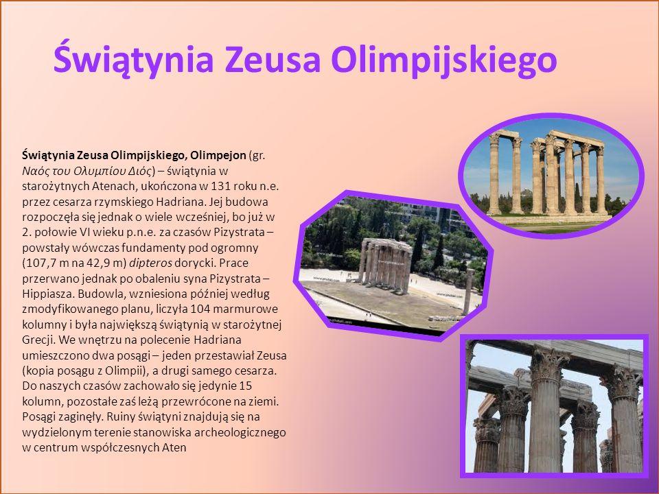 Świątynia Zeusa Olimpijskiego Świątynia Zeusa Olimpijskiego, Olimpejon (gr. Ναός του Ολυμπίου Διός) – świątynia w starożytnych Atenach, ukończona w 13