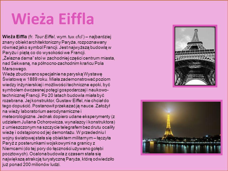 Wieża Eiffla Wieża Eiffla (fr. Tour Eiffel, wym. tu ʀ ɛ f ɛ l) – najbardziej znany obiekt architektoniczny Paryża, rozpoznawany również jako symbol Fr
