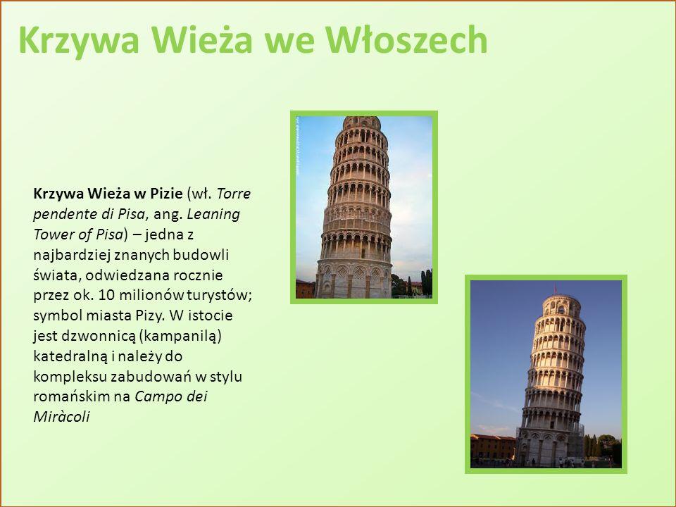 Krzywa Wieża we Włoszech Krzywa Wieża w Pizie (wł. Torre pendente di Pisa, ang. Leaning Tower of Pisa) – jedna z najbardziej znanych budowli świata, o