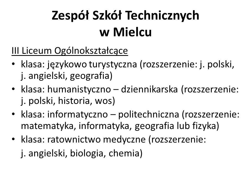 Zespół Szkół Technicznych w Mielcu III Liceum Ogólnokształcące klasa: językowo turystyczna (rozszerzenie: j. polski, j. angielski, geografia) klasa: h
