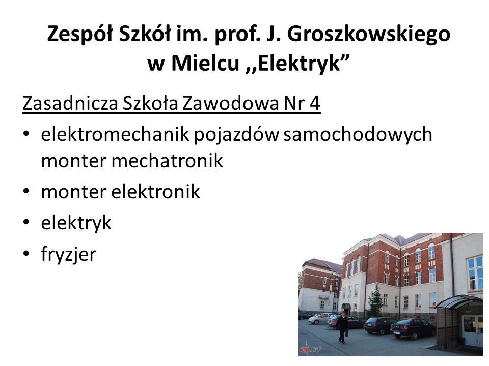 Zespół Szkół im. prof. J. Groszkowskiego w Mielcu,,Elektryk Zasadnicza Szkoła Zawodowa Nr 4 elektromechanik pojazdów samochodowych monter mechatronik