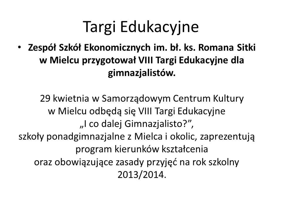 Targi Edukacyjne Zespół Szkół Ekonomicznych im. bł. ks. Romana Sitki w Mielcu przygotował VIII Targi Edukacyjne dla gimnazjalistów. 29 kwietnia w Samo