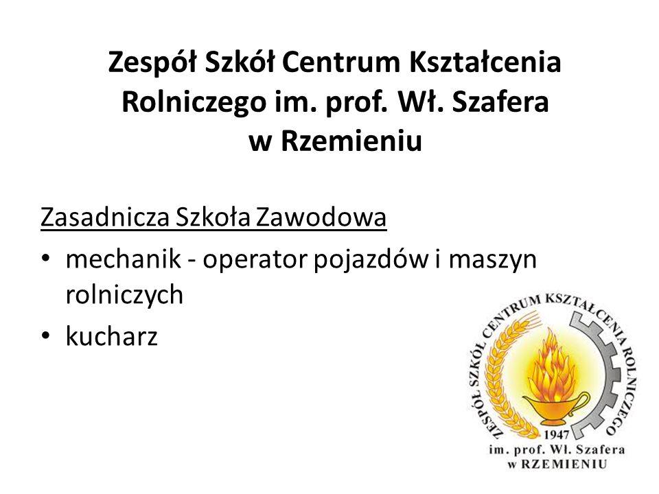 Zespół Szkół Centrum Kształcenia Rolniczego im. prof. Wł. Szafera w Rzemieniu Zasadnicza Szkoła Zawodowa mechanik - operator pojazdów i maszyn rolnicz