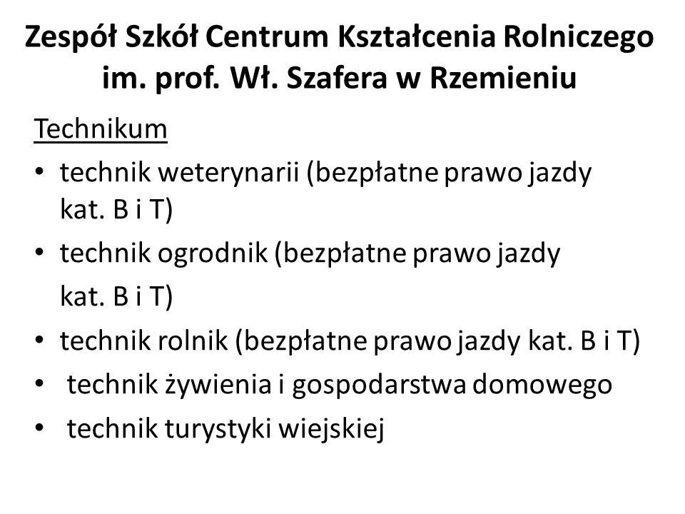 Zespół Szkół Centrum Kształcenia Rolniczego im. prof. Wł. Szafera w Rzemieniu Technikum technik weterynarii (bezpłatne prawo jazdy kat. B i T) technik
