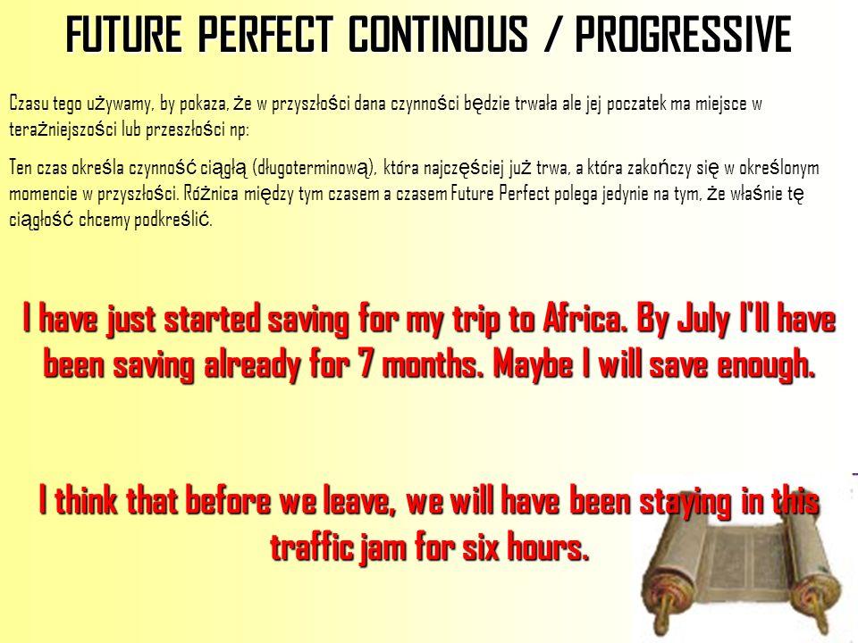 FUTURE PERFECT CONTINOUS / PROGRESSIVE Czasu tego u ż ywamy, by pokaza, ż e w przyszło ś ci dana czynno ś ci b ę dzie trwała ale jej poczatek ma miejs