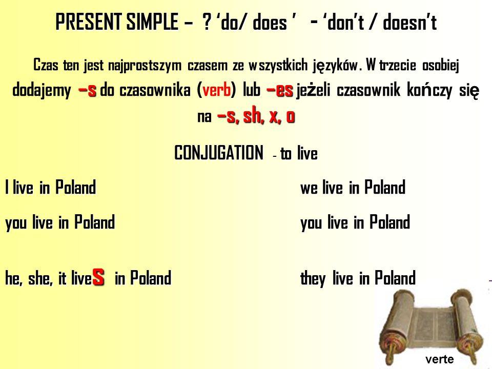 verte PRESENT SIMPLE – ? do/ does - dont / doesnt –s–es –s, sh, x, o Czas ten jest najprostszym czasem ze wszystkich j ę zyków. W trzecie osobiej doda