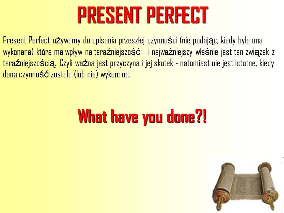 PRESENT PERFECT Present Perfect u ż ywamy do opisania przeszłej czynno ś ci (nie podaj ą c, kiedy była ona wykonana) która ma wpływ na tera ź niejszo