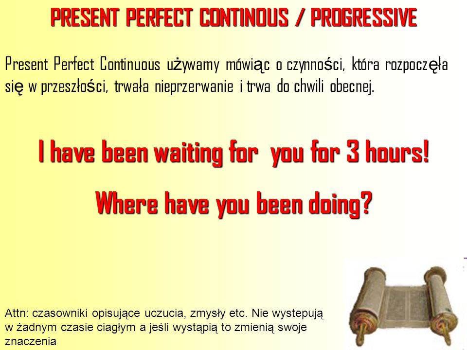 PRESENT PERFECT CONTINOUS / PROGRESSIVE Present Perfect Continuous u ż ywamy mówi ą c o czynno ś ci, która rozpocz ę ła si ę w przeszło ś ci, trwała n