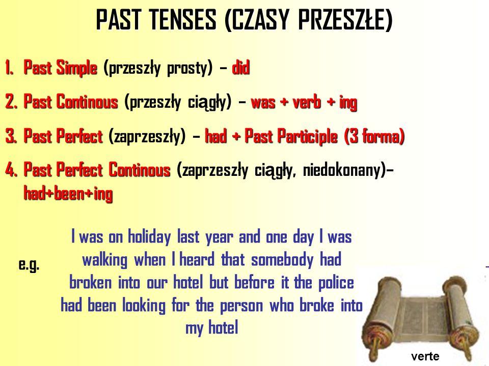verte PAST TENSES (CZASY PRZESZŁE) 1.Past Simpledid 1.Past Simple (przeszły prosty) – did 2.Past Continouswas + verb + ing 2.Past Continous (przeszły
