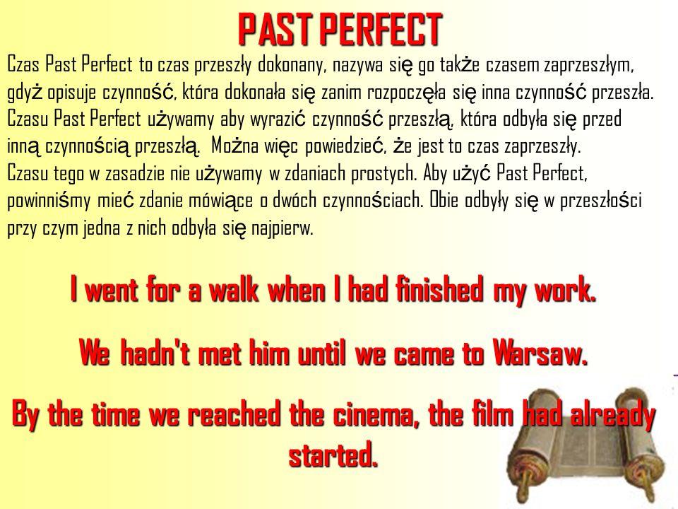 Czas Past Perfect to czas przeszły dokonany, nazywa si ę go tak ż e czasem zaprzeszłym, gdy ż opisuje czynno ść, która dokonała si ę zanim rozpocz ę ł