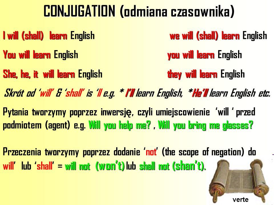 CONJUGATION (odmiana czasownika) I will (shall)learnwe will (shall) learn I will (shall) learn English we will (shall) learn English You will learnyou