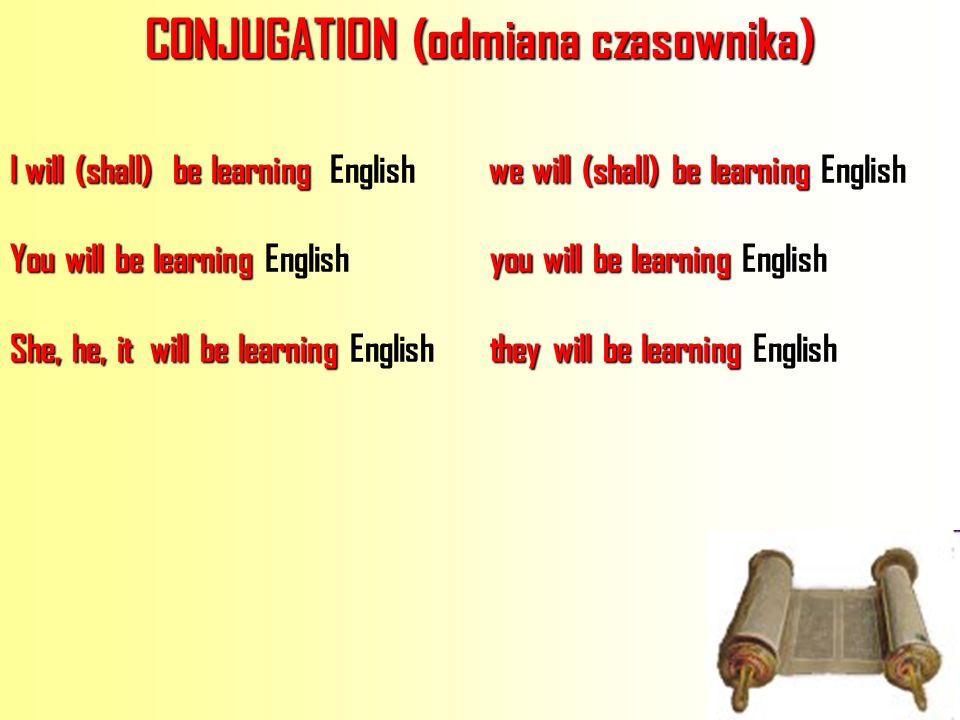 CONJUGATION (odmiana czasownika) I will (shall)belearning we will (shall) belearning I will (shall) be learning English we will (shall) be learning En