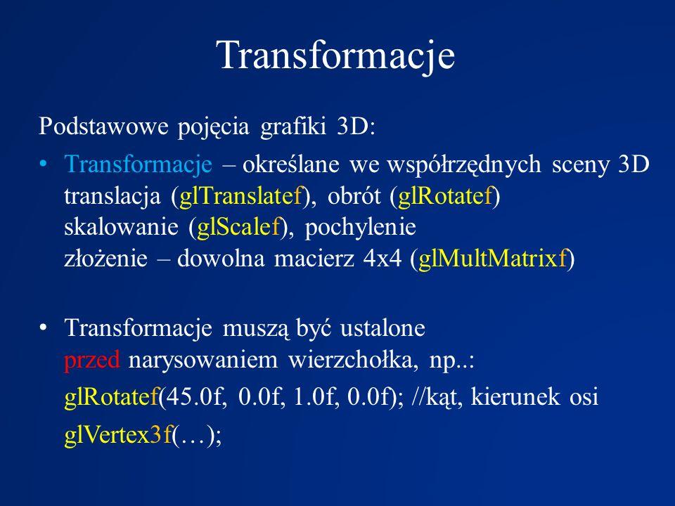 Transformacje Podstawowe pojęcia grafiki 3D: Transformacje – określane we współrzędnych sceny 3D translacja (glTranslatef), obrót (glRotatef) skalowan