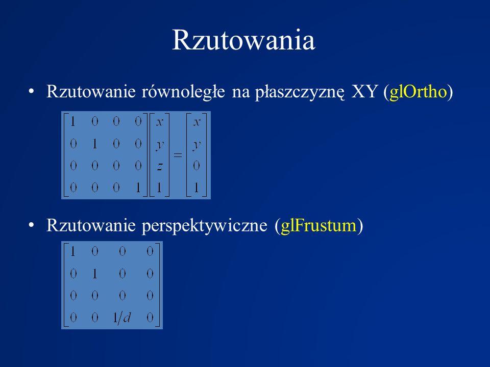 Rzutowania Rzutowanie równoległe na płaszczyznę XY (glOrtho) Rzutowanie perspektywiczne (glFrustum)