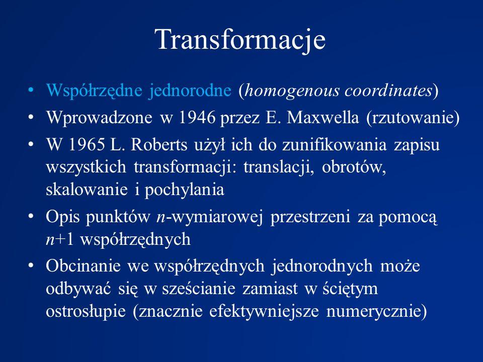 Transformacje Współrzędne jednorodne (homogenous coordinates) Wprowadzone w 1946 przez E. Maxwella (rzutowanie) W 1965 L. Roberts użył ich do zunifiko