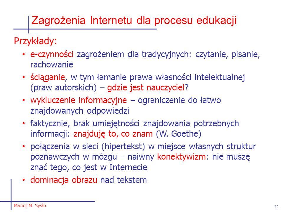 Maciej M. Sysło 12 Zagrożenia Internetu dla procesu edukacji Przykłady: e-czynności zagrożeniem dla tradycyjnych: czytanie, pisanie, rachowanie ściąga