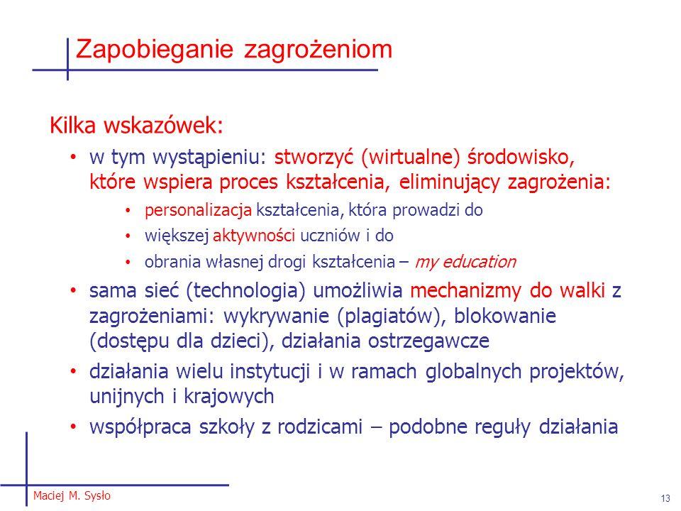 Maciej M. Sysło 13 Zapobieganie zagrożeniom Kilka wskazówek: w tym wystąpieniu: stworzyć (wirtualne) środowisko, które wspiera proces kształcenia, eli