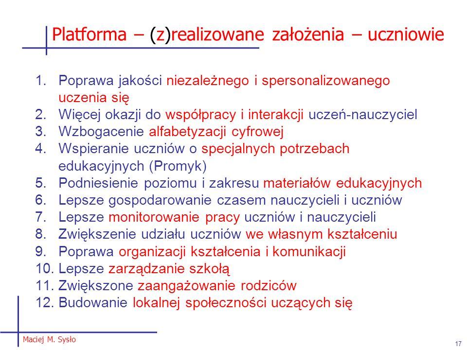 Platforma – (z)realizowane założenia – uczniowie Maciej M. Sysło 17 1.Poprawa jakości niezależnego i spersonalizowanego uczenia się 2.Więcej okazji do