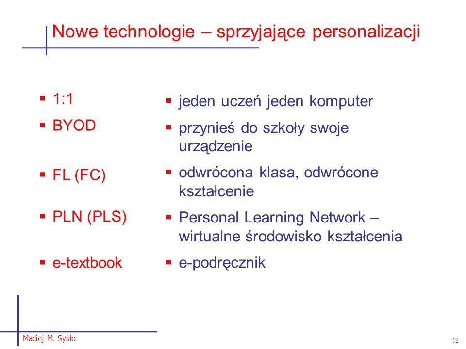 Maciej M. Sysło 18 Nowe technologie – sprzyjające personalizacji 1:1 BYOD FL (FC) PLN (PLS) e-textbook jeden uczeń jeden komputer przynieś do szkoły s