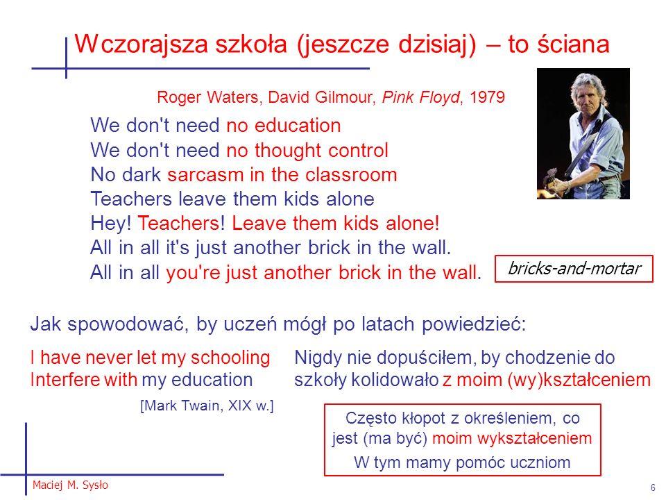 Maciej M. Sysło 6 Wczorajsza szkoła (jeszcze dzisiaj) – to ściana Roger Waters, David Gilmour, Pink Floyd, 1979 We don't need no education We don't ne
