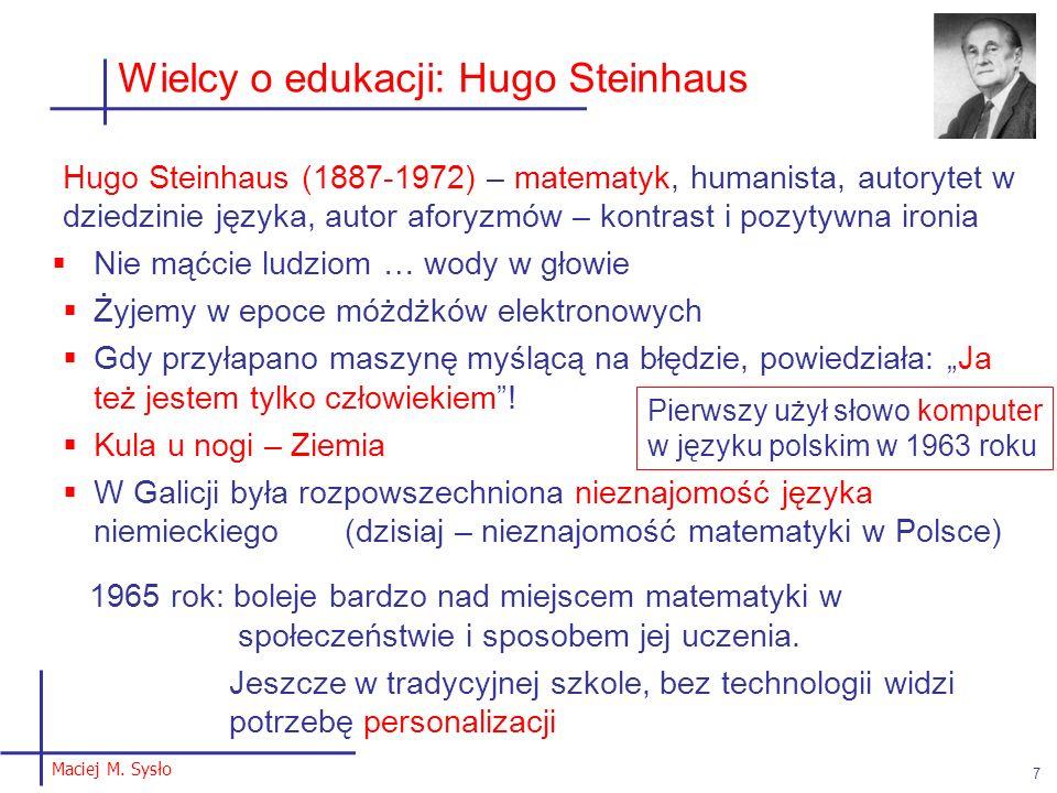 Maciej M. Sysło 7 Wielcy o edukacji: Hugo Steinhaus Hugo Steinhaus (1887-1972) – matematyk, humanista, autorytet w dziedzinie języka, autor aforyzmów