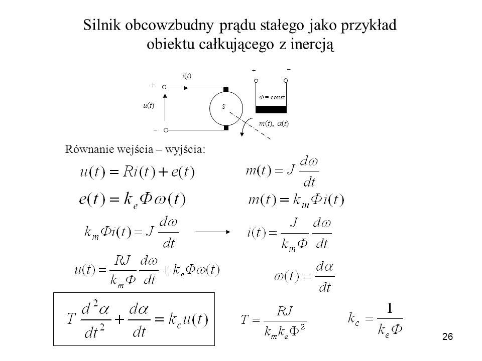 26 Silnik obcowzbudny prądu stałego jako przykład obiektu całkującego z inercją S u(t)u(t) i(t)i(t) m(t), (t) + _ + _ = const Równanie wejścia – wyjśc