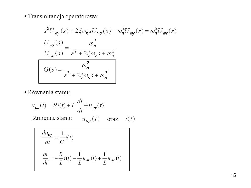 15 Transmitancja operatorowa: Zmienne stanu: oraz Równania stanu: