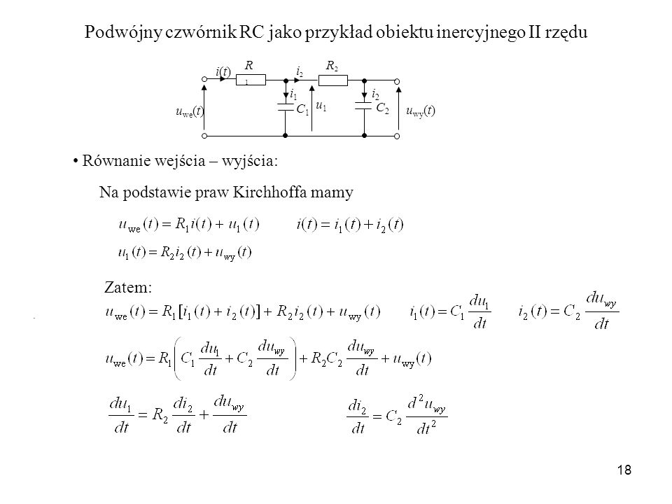 18 Podwójny czwórnik RC jako przykład obiektu inercyjnego II rzędu R1R1 C1C1 u we (t) u wy (t) i(t)i(t) C2C2 R2R2 i1i1 i2i2 i2i2 u1u1. Na podstawie pr