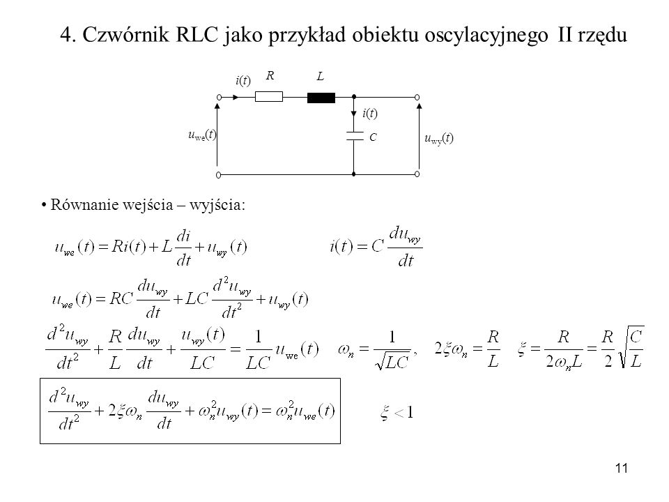 11 C u we (t) u wy (t) i(t)i(t) i(t)i(t) R L 4. Czwórnik RLC jako przykład obiektu oscylacyjnego II rzędu Równanie wejścia – wyjścia: