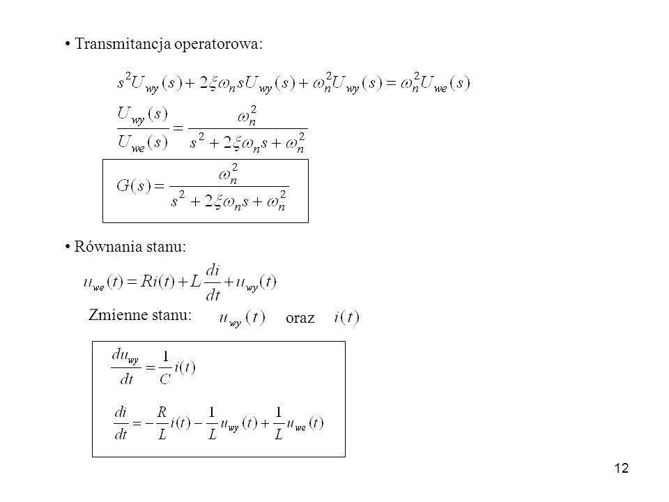 12 Transmitancja operatorowa: Zmienne stanu: oraz Równania stanu: