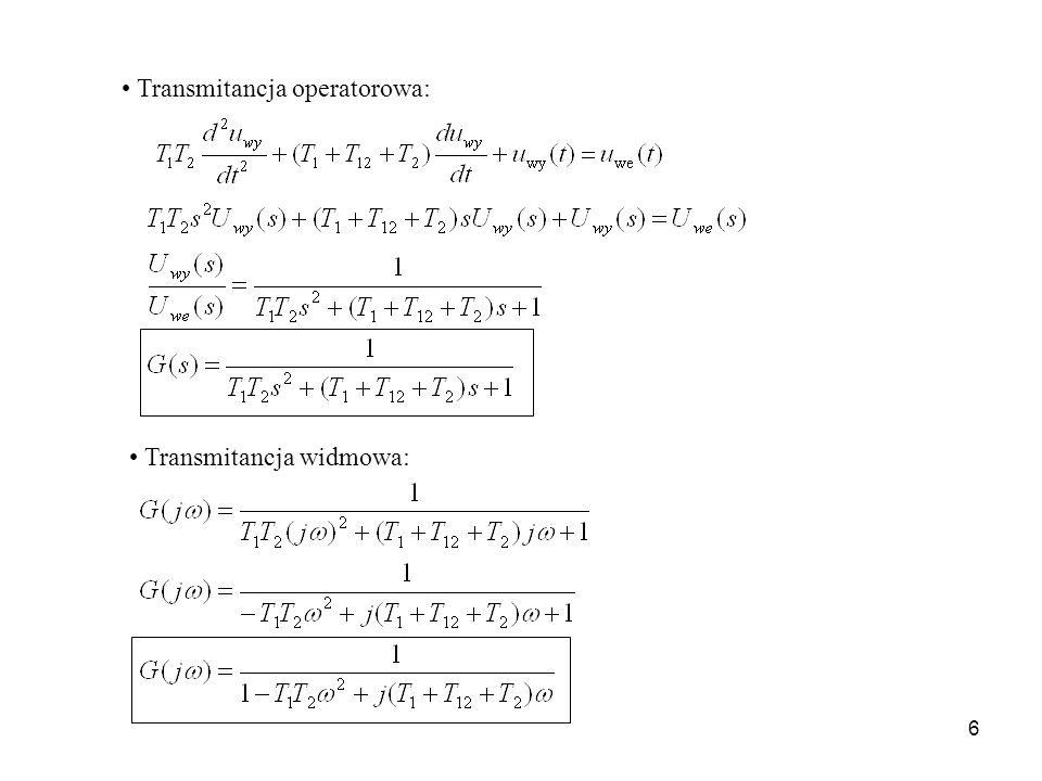 6 Transmitancja operatorowa: Transmitancja widmowa:
