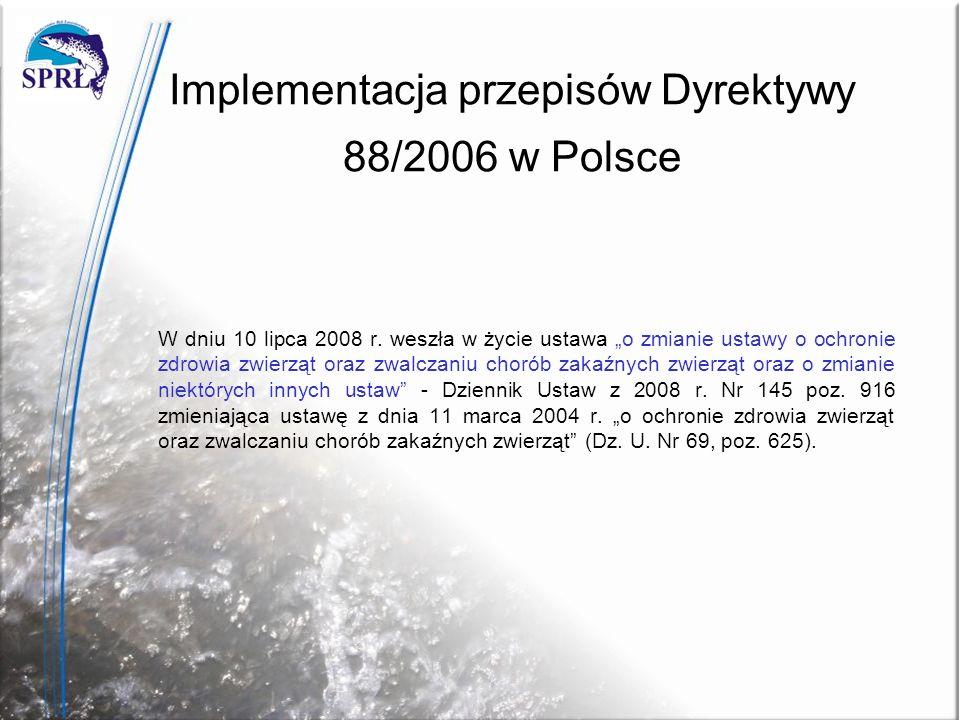 Implementacja przepisów Dyrektywy 88/2006 w Polsce W dniu 10 lipca 2008 r. weszła w życie ustawa o zmianie ustawy o ochronie zdrowia zwierząt oraz zwa