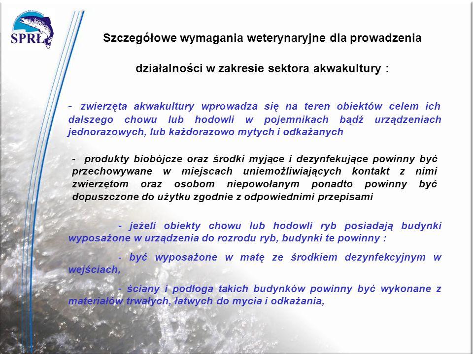 Szczegółowe wymagania weterynaryjne dla prowadzenia działalności w zakresie sektora akwakultury : - zwierzęta akwakultury wprowadza się na teren obiek