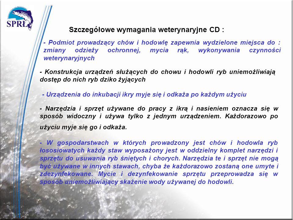 Szczegółowe wymagania weterynaryjne CD : - Podmiot prowadzący chów i hodowlę zapewnia wydzielone miejsca do : zmiany odzieży ochronnej, mycia rąk, wyk