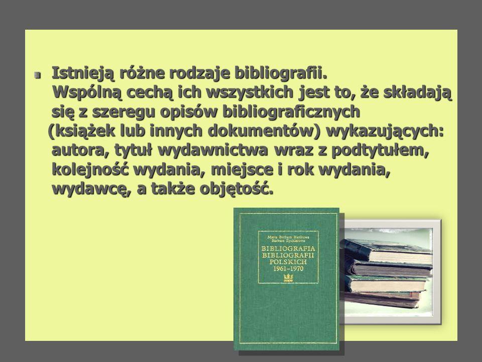 Istnieją różne rodzaje bibliografii. Wspólną cechą ich wszystkich jest to, że składają się z szeregu opisów bibliograficznych Wspólną cechą ich wszyst