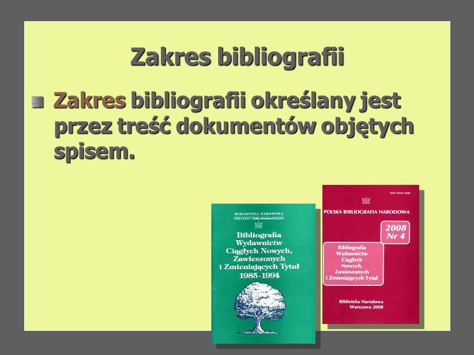 Zakres bibliografii Zakres bibliografii określany jest Zakres bibliografii określany jest przez treść dokumentów objętych przez treść dokumentów objęt