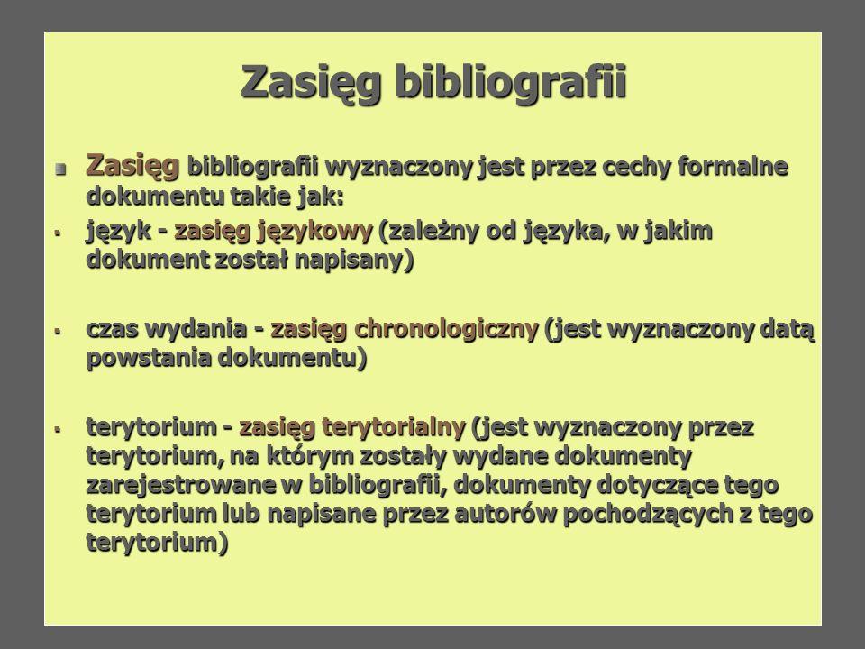 Zasięg bibliografii Zasięg bibliografii wyznaczony jest przez cechy formalne dokumentu takie jak: język - zasięg językowy (zależny od języka, w jakim